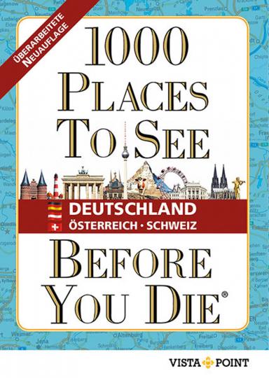 1000 Places To See Before You Die. Deutschland, Österreich, Schweiz. 3. aktualisierte Neuauflage.