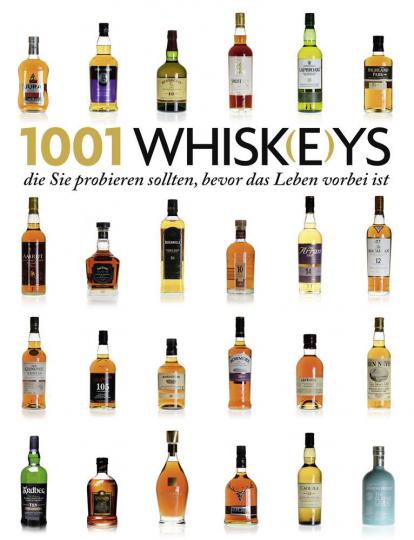 1001 Whisk(e)ys, die Sie probieren sollten, bevor das Leben vorbei ist. Ausgewählt und vorgestellt von 23 internationalen Experten.