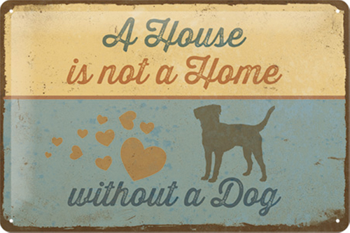 Blechschild »A House is not a home without a dog«.