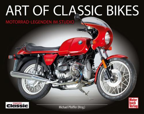Art of Classic Bikes. Motorrad-Legenden im Studio.