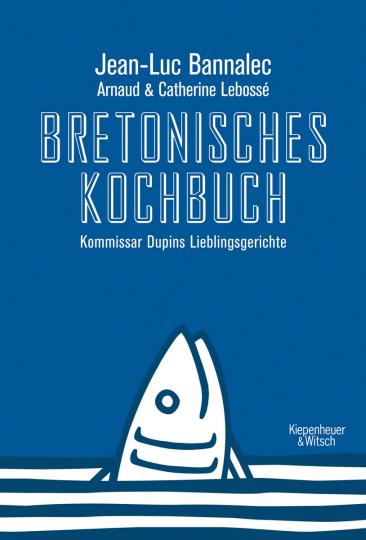 Bretonisches Kochbuch. Kommissar Dupins Lieblingsgerichte.