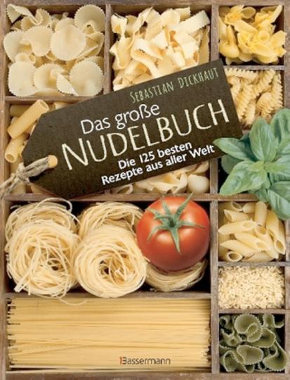 Das große Nudelbuch - Die 125 besten Rezepte aus aller Welt