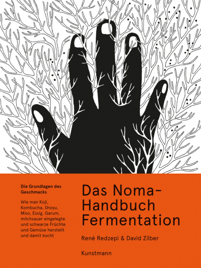 Das Noma-Handbuch Fermentation. Wie man Koji, Kombucha, Shoyu, Miso, Essig, Garum, milchsauer eingelegte und schwarze Früchte und Gemüse herstellt und damit kocht.