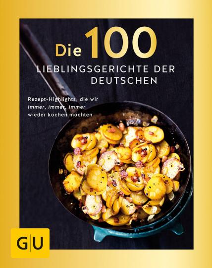Die 100 Lieblingsgerichte der Deutschen. Rezept-Highlights, die wir immer wieder kochen möchten.