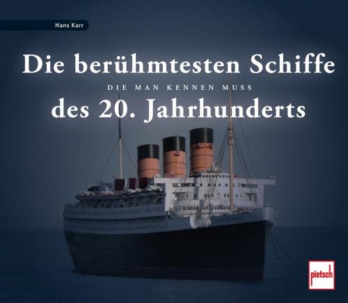 Die berühmtesten Schiffe des 20. Jahrhunderts.