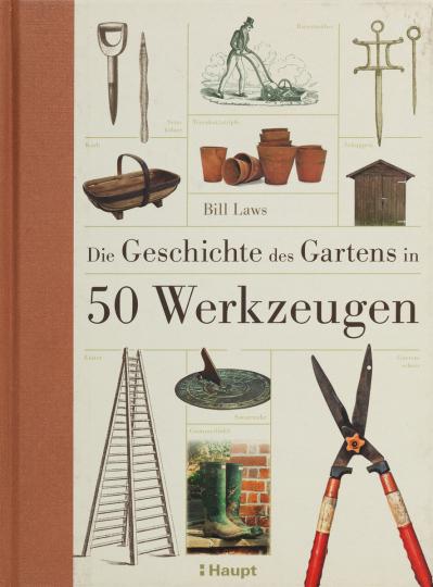 Die Geschichte des Gartens in 50 Werkzeugen.