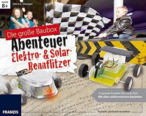 Die große Baubox. Abenteuer Elektro- und Solar-Rennflitzer.