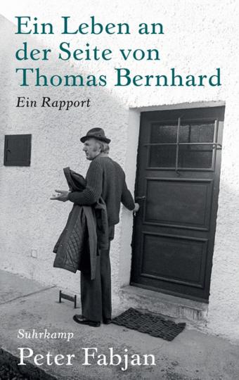Ein Leben an der Seite von Thomas Bernhard. Ein Rapport.