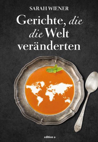Gerichte, die die Welt veränderten.