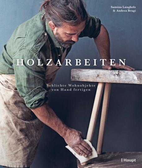 Holzarbeiten. Schlichte Wohnobjekte von Hand fertigen.