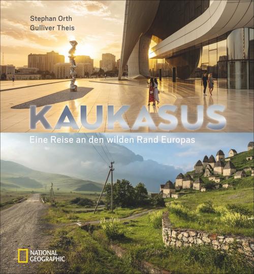 Kaukasus. Eine Reise an den wilden Rand Europas.