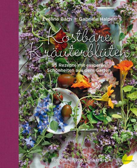 Kostbare Kräuterblüten. 95 Rezepte mit essbaren Schönheiten aus dem Garten.