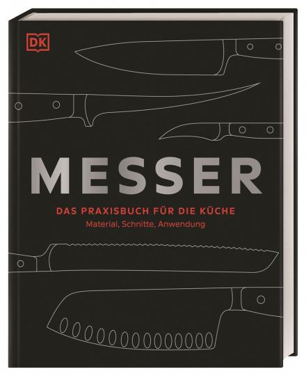 Messer. Das Praxisbuch für die Küche - Material, Schnitte, Anwendung.