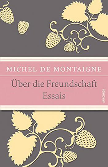 Michel de Montaigne. Über die Freundschaft.   Jetzt online
