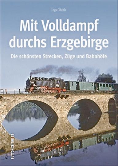 Mit Volldampf durchs Erzgebirge - Die schönsten Strecken, Züge und Bahnhöfe.