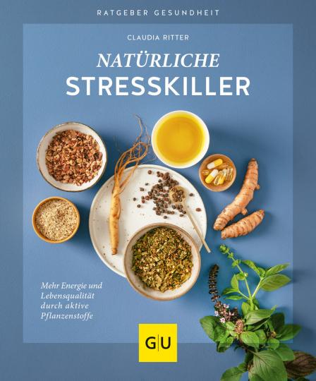 Natürliche Stresskiller. Mehr Energie und Lebensqualität durch aktive Pflanzenstoffe.