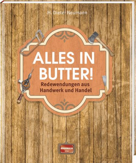 Alles in Butter! Redewendungen aus Handwerk und Handel.