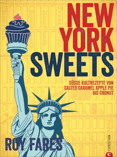 New York Sweets. Süße Kultrezepte von Salted Caramel Apple Pie bis Cronut .