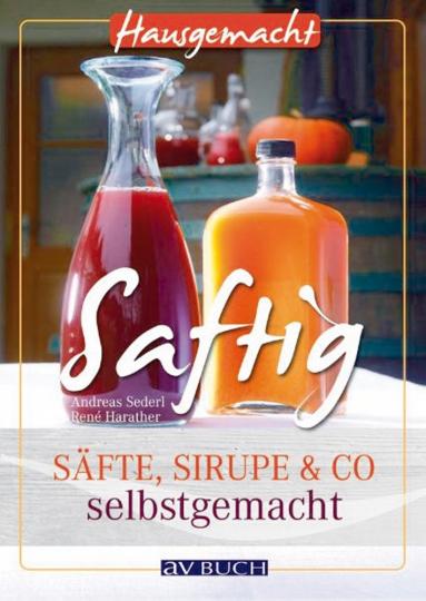 Saftig - Säfte, Sirupe & Co. selbstgemacht