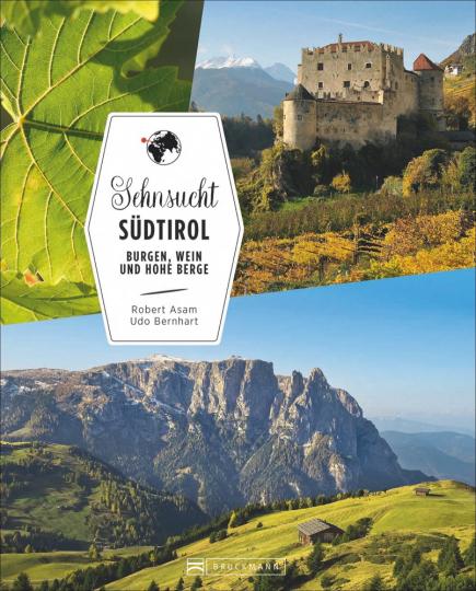 Sehnsucht Südtirol. Von Burgen, Wein und hohen Bergen.