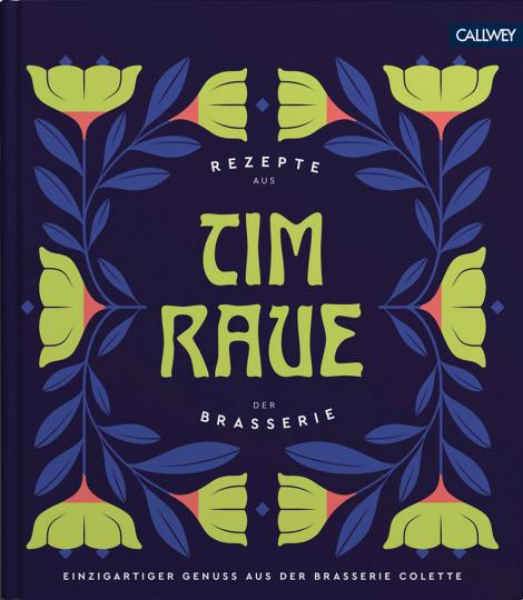 Tim Raue. Rezepte aus der Brasserie.
