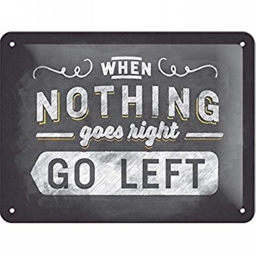 Blechschild »When nothing goes right go left«.